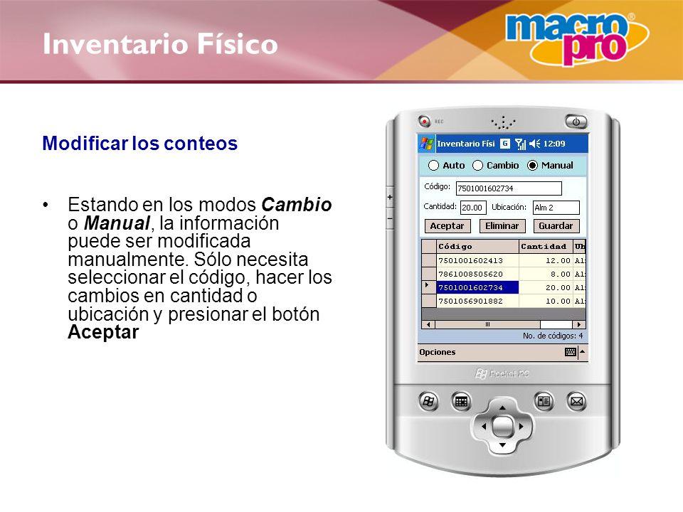 Inventario Físico Modificar los conteos Estando en los modos Cambio o Manual, la información puede ser modificada manualmente.