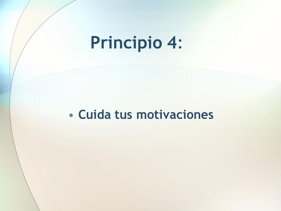 Principio 4: Cuida tus motivaciones