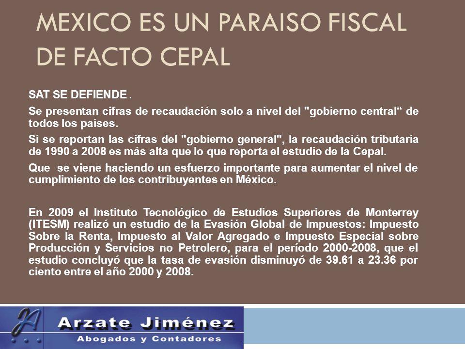 MEXICO ES UN PARAISO FISCAL DE FACTO CEPAL SAT SE DEFIENDE.