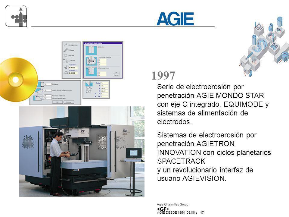 AGIE DESDE 1954 08.06 s 17 1997 Serie de electroerosión por penetración AGIE MONDO STAR con eje C integrado, EQUIMODE y sistemas de alimentación de el