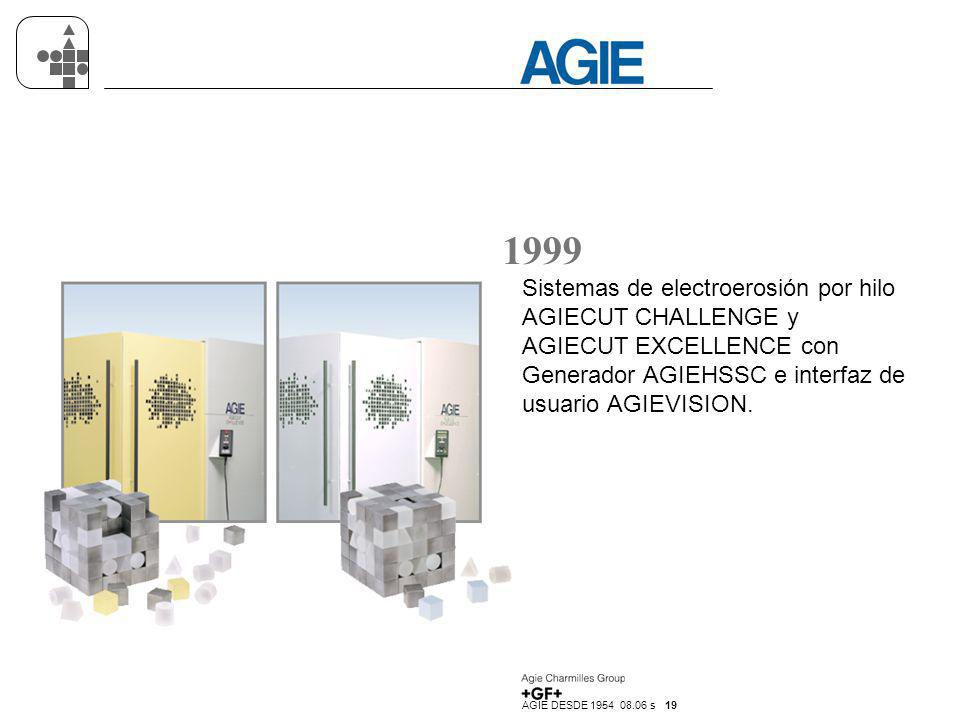 AGIE DESDE 1954 08.06 s 19 1999 Sistemas de electroerosión por hilo AGIECUT CHALLENGE y AGIECUT EXCELLENCE con Generador AGIEHSSC e interfaz de usuari