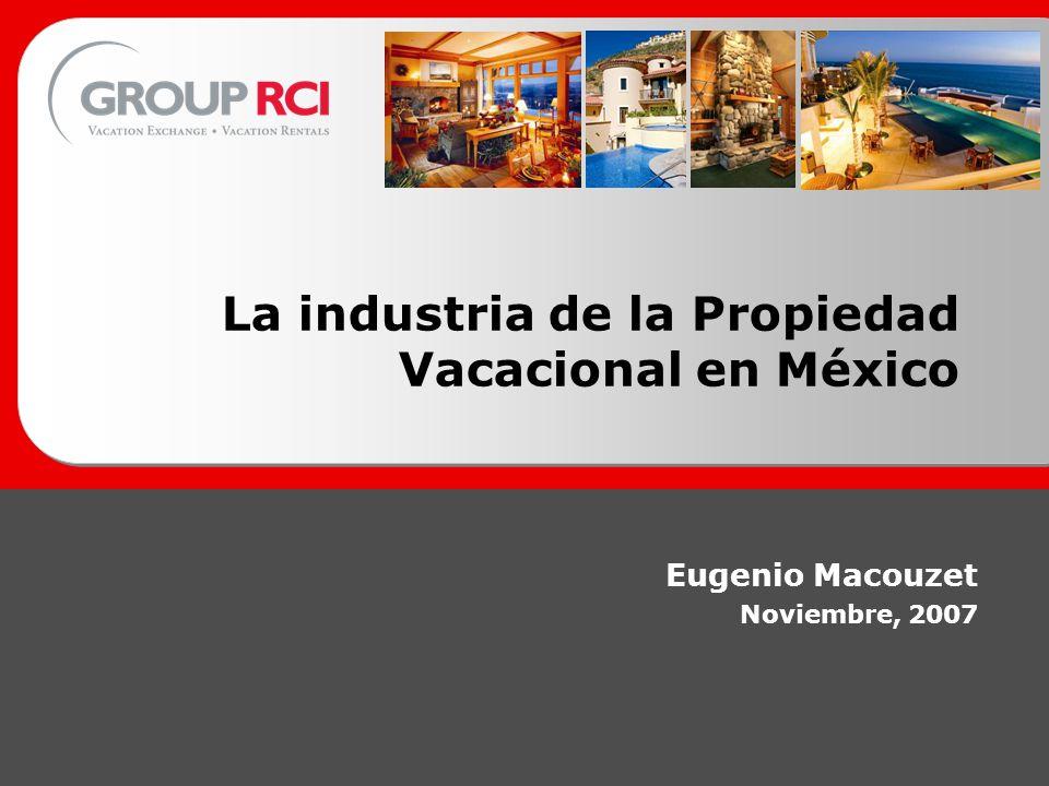 La industria de la Propiedad Vacacional en México Eugenio Macouzet Noviembre, 2007