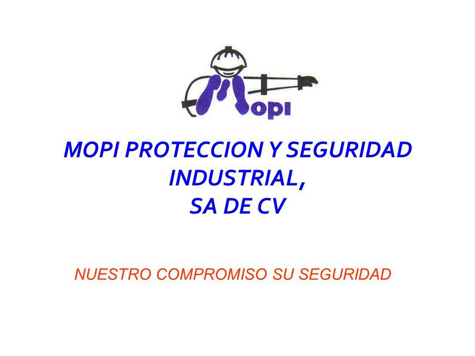 MOPI PROTECCION Y SEGURIDAD INDUSTRIAL, SA DE CV NUESTRO COMPROMISO SU SEGURIDAD
