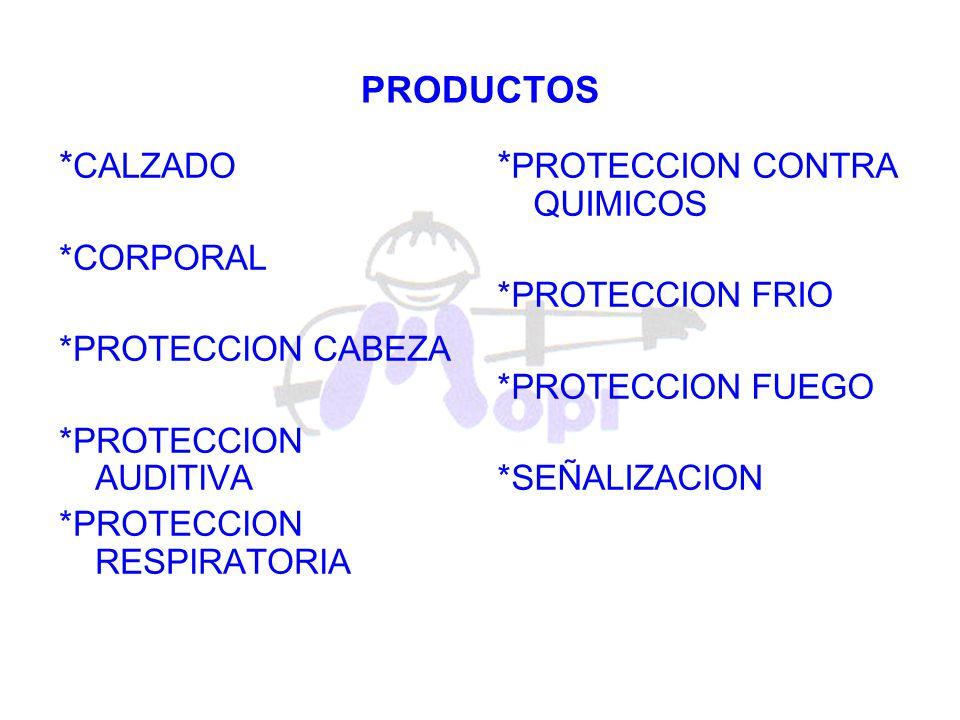 * PROTECCION CONTRA QUIMICOS *PROTECCION FRIO *PROTECCION FUEGO *SEÑALIZACION PRODUCTOS * CALZADO *CORPORAL *PROTECCION CABEZA *PROTECCION AUDITIVA *P