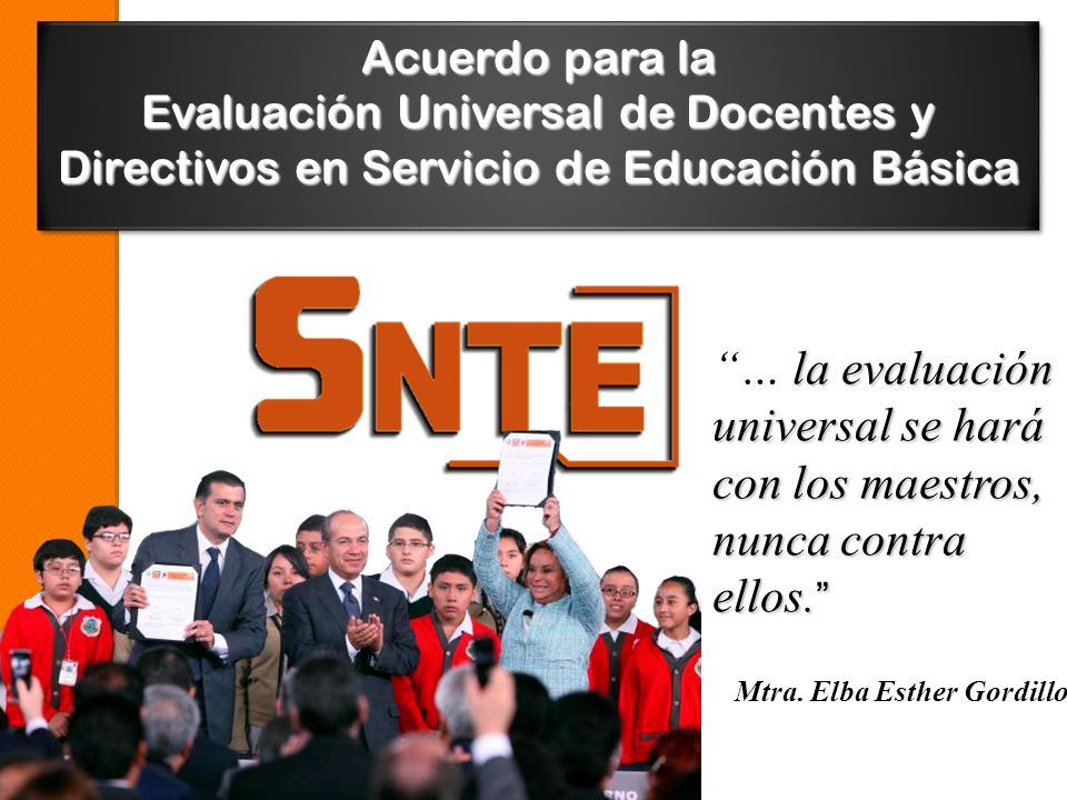 Acuerdo para la Evaluación Universal de Docentes y Directivos en Servicio de Educación Básica la evaluación universal se hará con los maestros, nunca