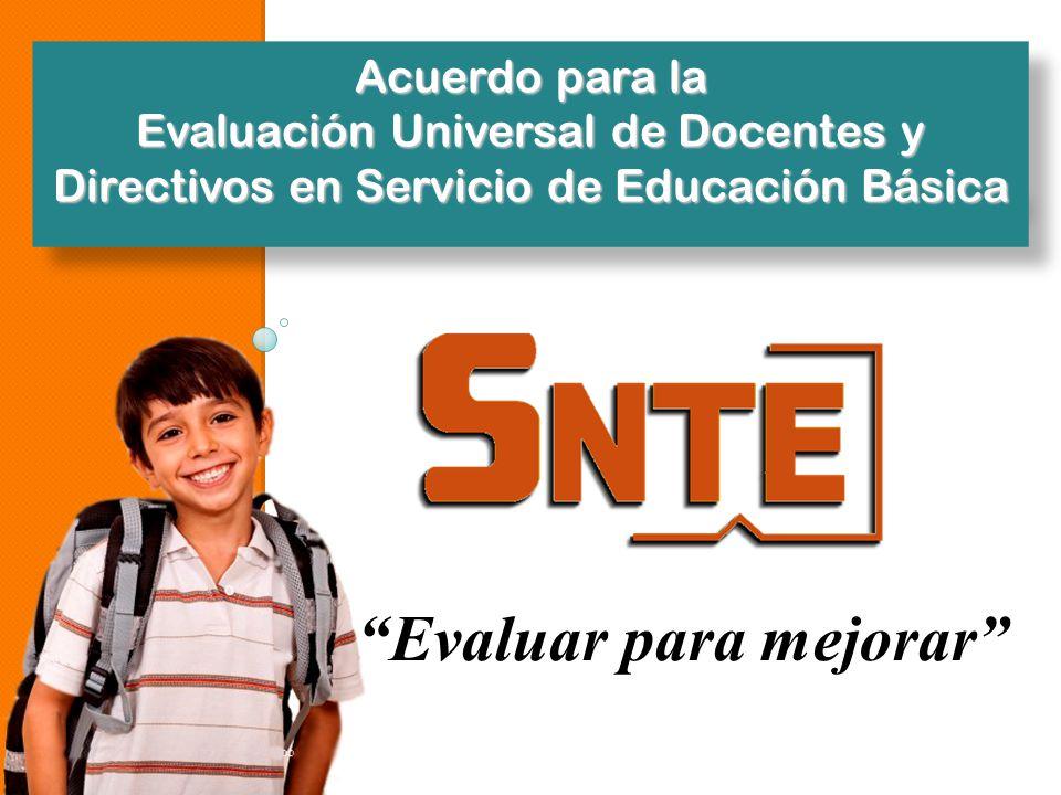 Evaluar para mejorar Acuerdo para la Evaluación Universal de Docentes y Directivos en Servicio de Educación Básica
