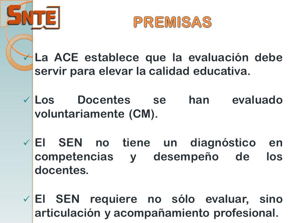 La ACE establece que la evaluación debe servir para elevar la calidad educativa. Los Docentes se han evaluado voluntariamente (CM). El SEN no tiene un