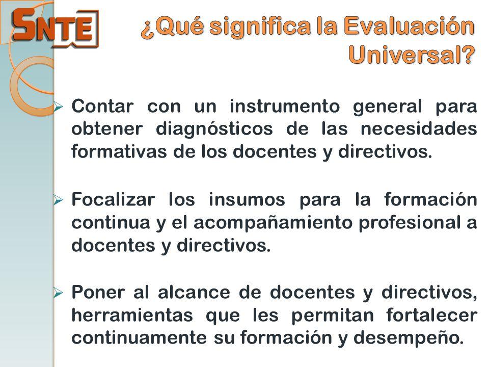 Contar con un instrumento general para obtener diagnósticos de las necesidades formativas de los docentes y directivos. Focalizar los insumos para la
