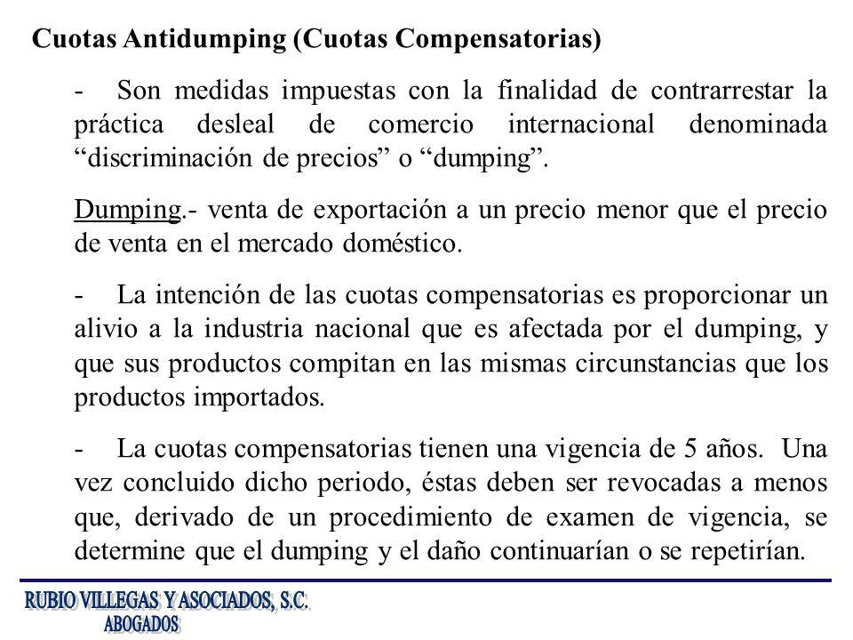 Cuotas Antidumping (Cuotas Compensatorias) -Son medidas impuestas con la finalidad de contrarrestar la práctica desleal de comercio internacional deno
