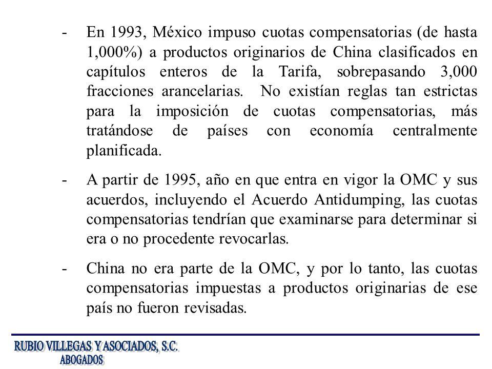 -En 1993, México impuso cuotas compensatorias (de hasta 1,000%) a productos originarios de China clasificados en capítulos enteros de la Tarifa, sobre