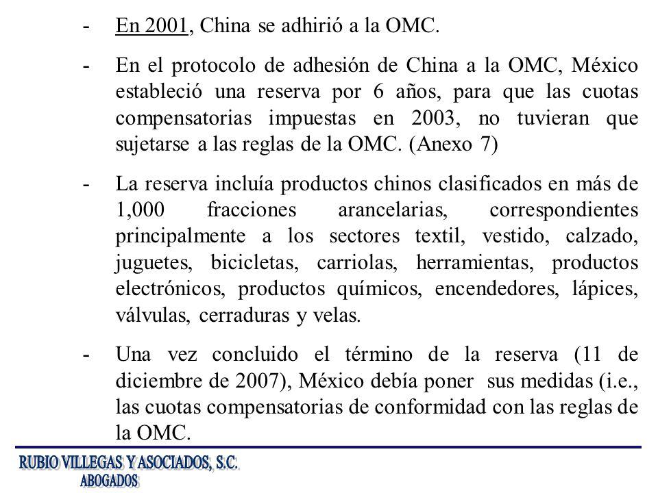 -En 2001, China se adhirió a la OMC. -En el protocolo de adhesión de China a la OMC, México estableció una reserva por 6 años, para que las cuotas com