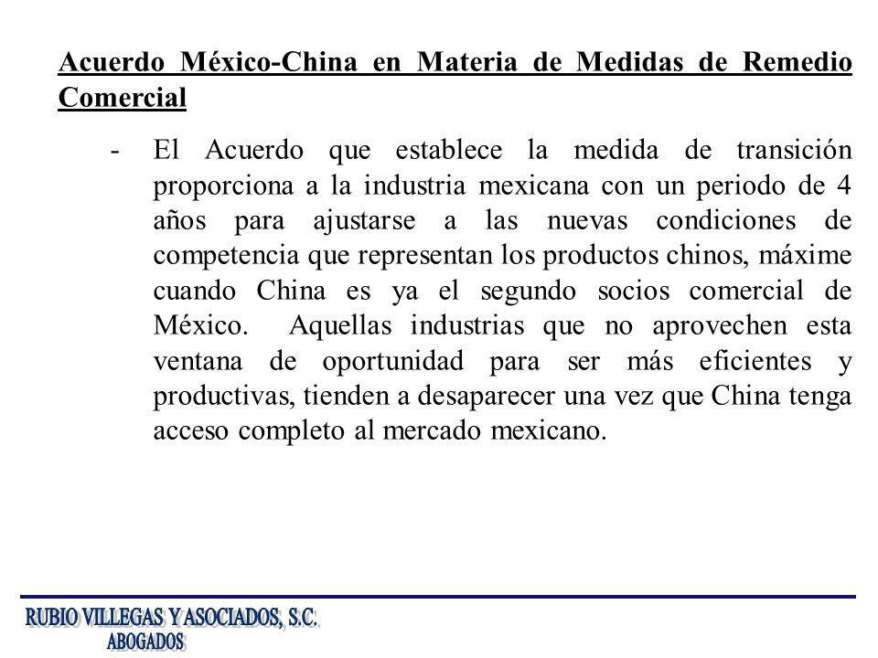 Acuerdo México-China en Materia de Medidas de Remedio Comercial -El Acuerdo que establece la medida de transición proporciona a la industria mexicana