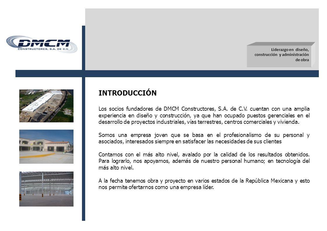 Liderazgo en diseño, construcción y administración de obra INTRODUCCIÓN Los socios fundadores de DMCM Constructores, S.A.