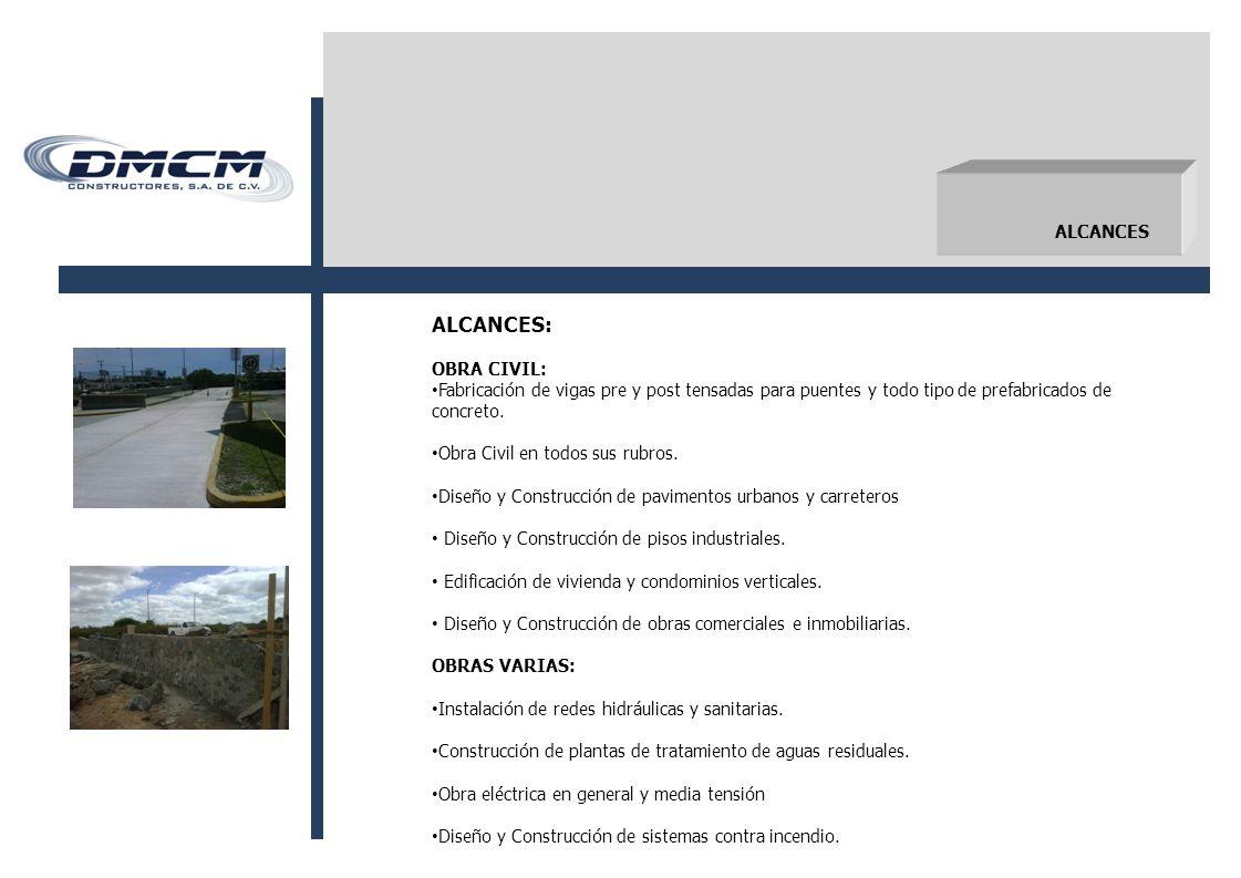 ALCANCES ALCANCES: OBRA CIVIL: Fabricación de vigas pre y post tensadas para puentes y todo tipo de prefabricados de concreto.