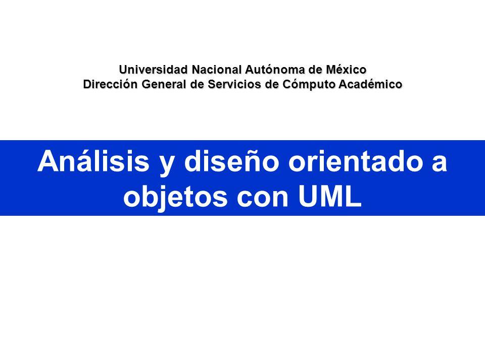 Universidad Nacional Autónoma de México Dirección General de Servicios de Cómputo Académico Análisis y diseño orientado a objetos con UML