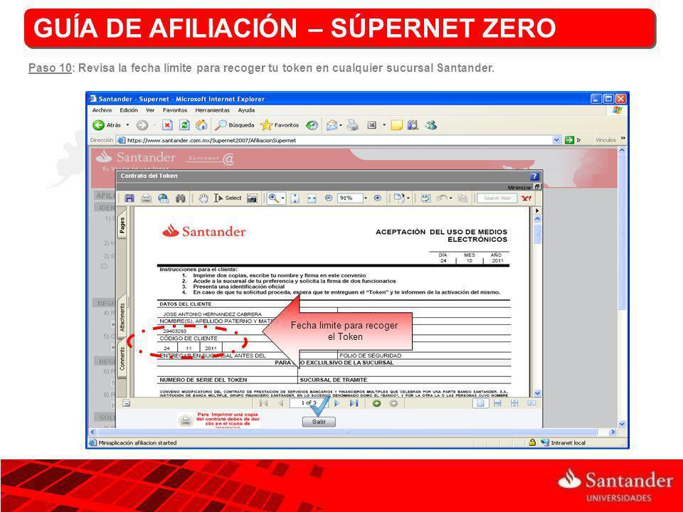 Fecha limite para recoger el Token GUÍA DE AFILIACIÓN – SÚPERNET ZERO Paso 10: Revisa la fecha límite para recoger tu token en cualquier sucursal Sant