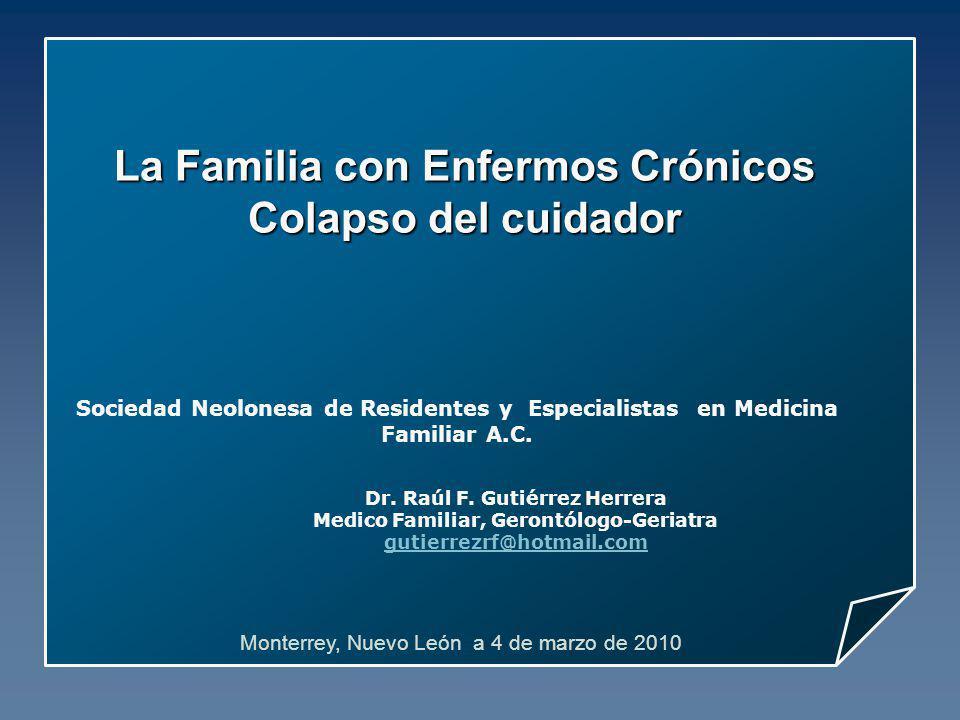 La Familia con Enfermos Crónicos Colapso del cuidador Sociedad Neolonesa de Residentes y Especialistas en Medicina Familiar A.C. Monterrey, Nuevo León