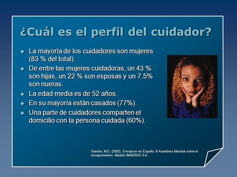 ¿Cuál es el perfil del cuidador? La mayoría de los cuidadores son mujeres (83 % del total). La mayoría de los cuidadores son mujeres (83 % del total).