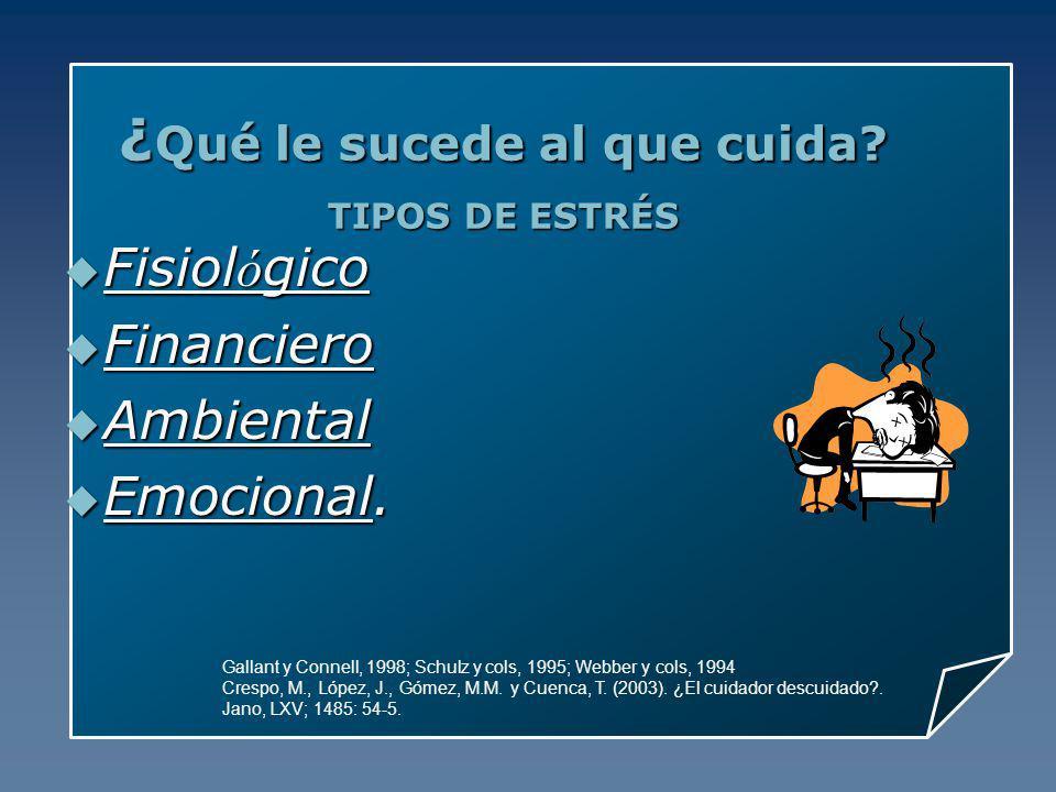 Gallant y Connell, 1998; Schulz y cols, 1995; Webber y cols, 1994 Crespo, M., López, J., Gómez, M.M. y Cuenca, T. (2003). ¿El cuidador descuidado?. Ja