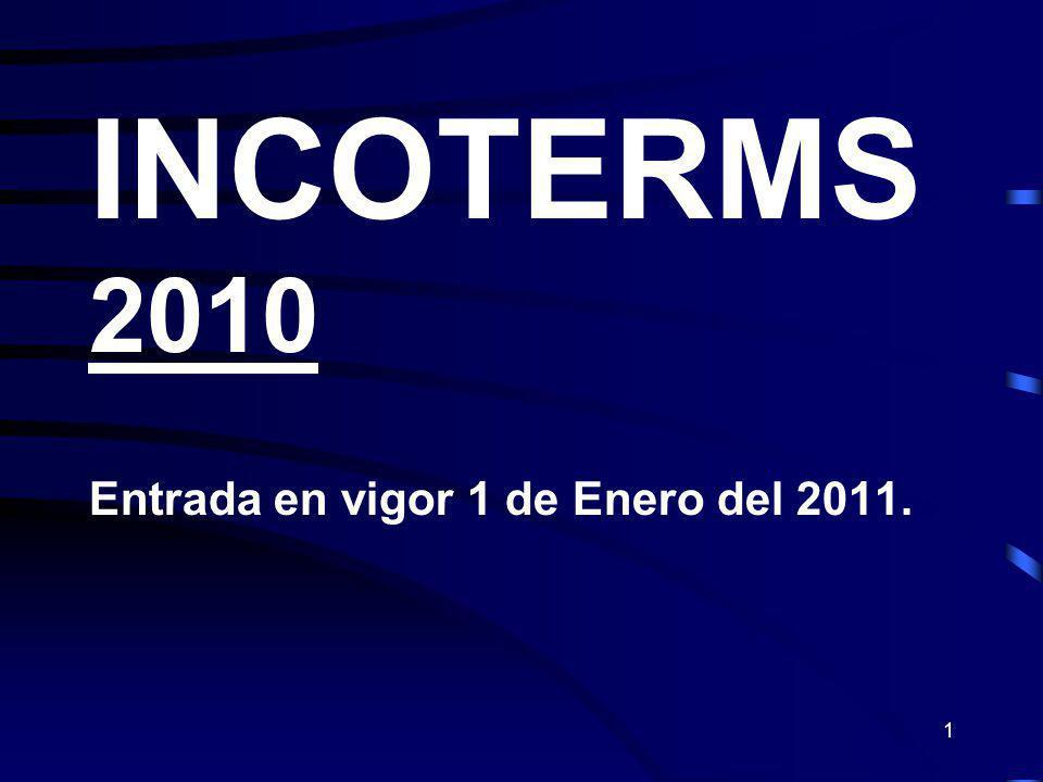1 INCOTERMS 2010 Entrada en vigor 1 de Enero del 2011.