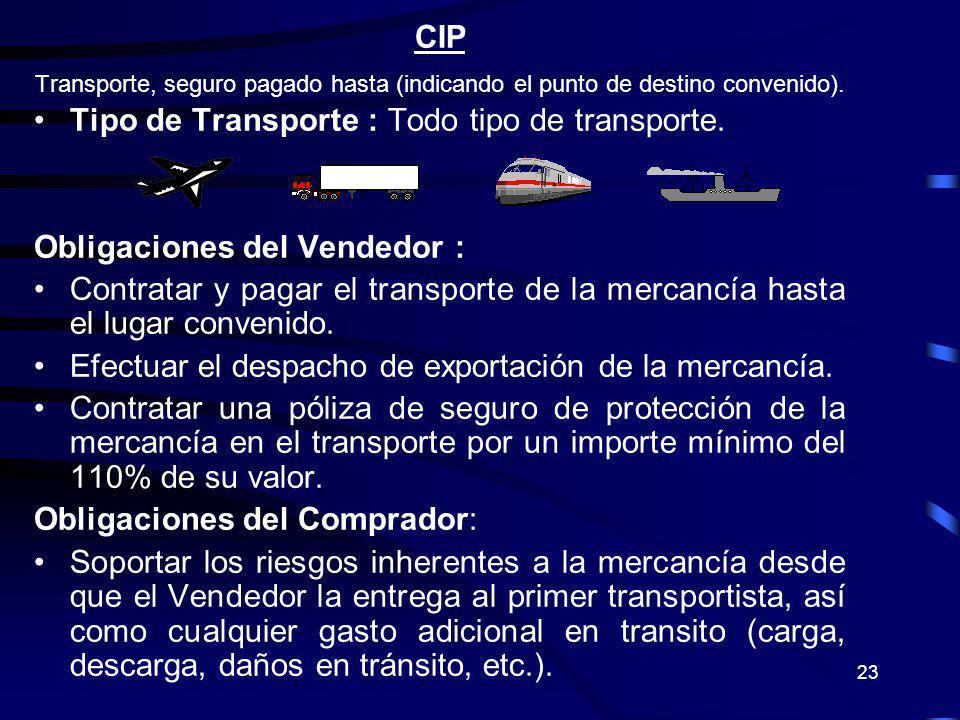 23 CIP Transporte, seguro pagado hasta (indicando el punto de destino convenido). Tipo de Transporte : Todo tipo de transporte. Obligaciones del Vende