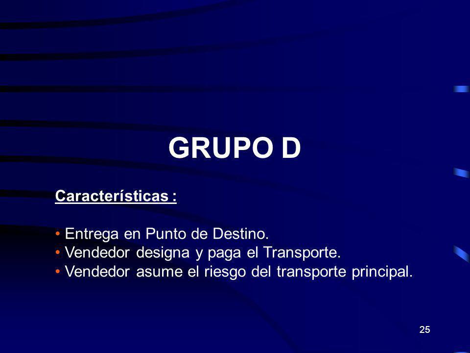 25 GRUPO D Características : Entrega en Punto de Destino. Vendedor designa y paga el Transporte. Vendedor asume el riesgo del transporte principal.