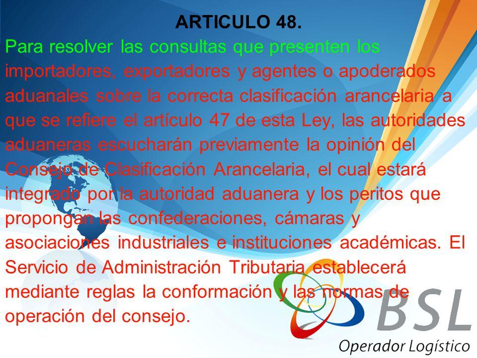 ARTICULO 48. Para resolver las consultas que presenten los importadores, exportadores y agentes o apoderados aduanales sobre la correcta clasificación