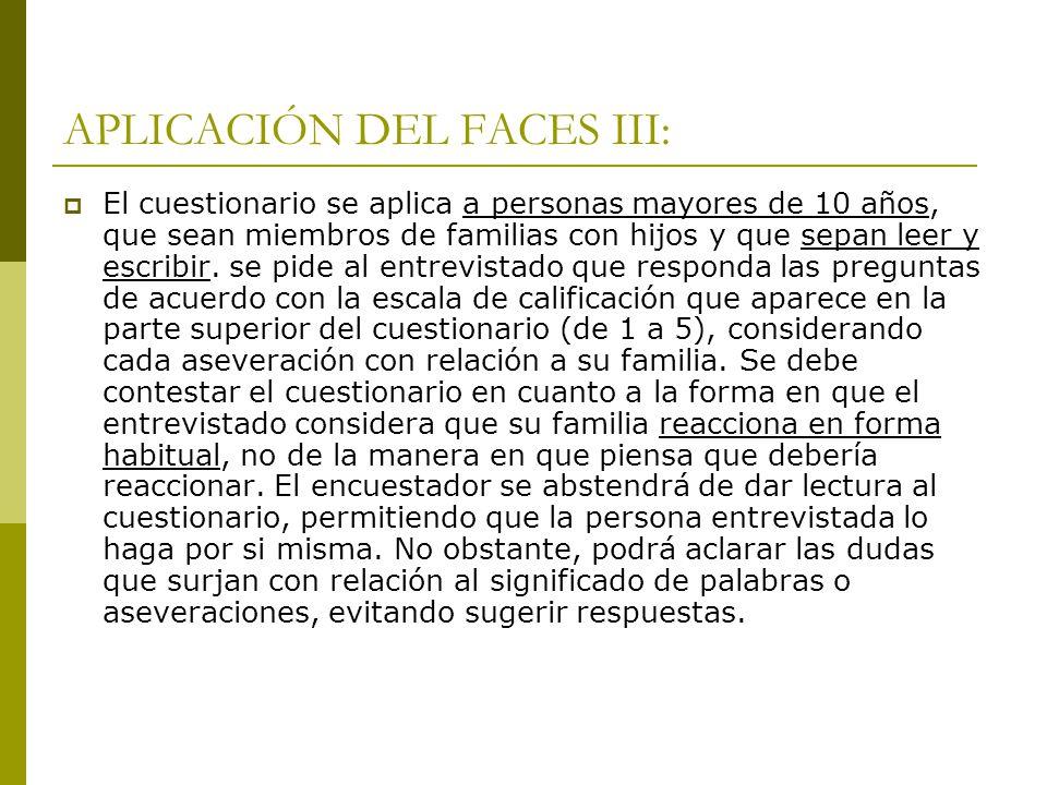 APLICACIÓN DEL FACES III: El cuestionario se aplica a personas mayores de 10 años, que sean miembros de familias con hijos y que sepan leer y escribir