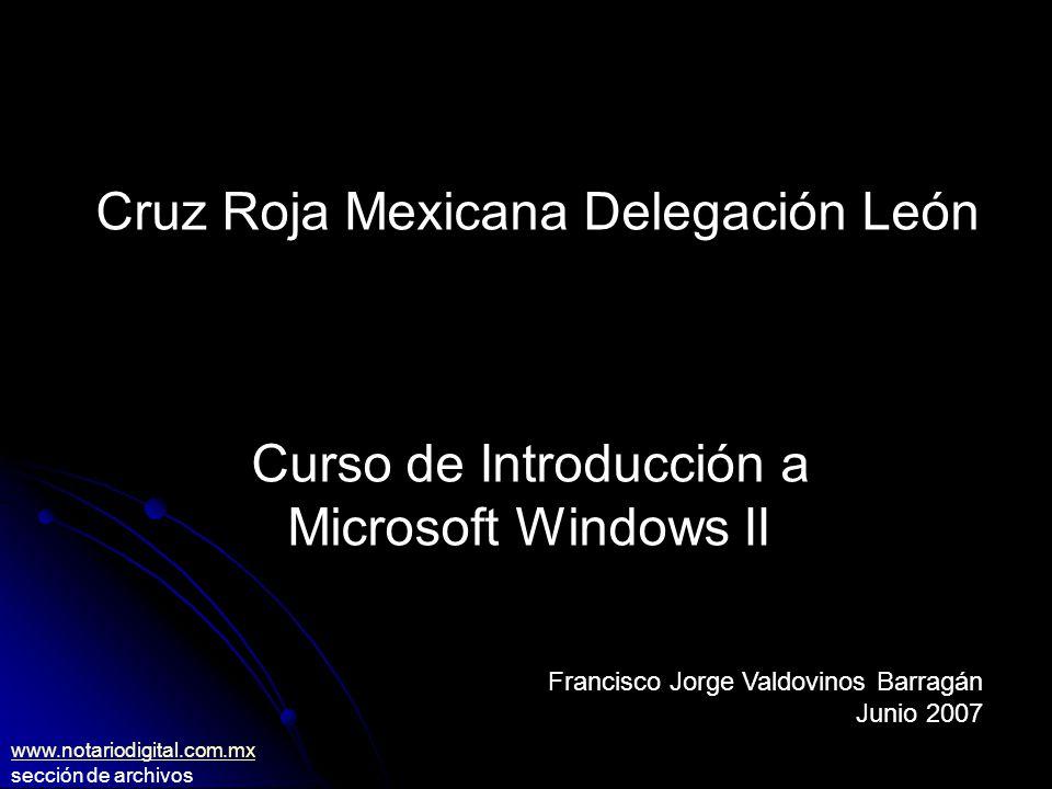 Cruz Roja Mexicana Delegación León Curso de Introducción a Microsoft Windows II Francisco Jorge Valdovinos Barragán Junio 2007 www.notariodigital.com.mx sección de archivos