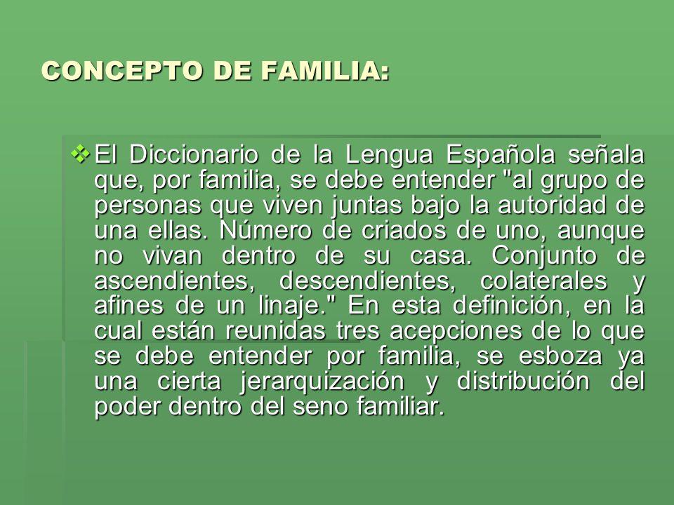 CONCEPTO DE FAMILIA: El Diccionario de la Lengua Española señala que, por familia, se debe entender