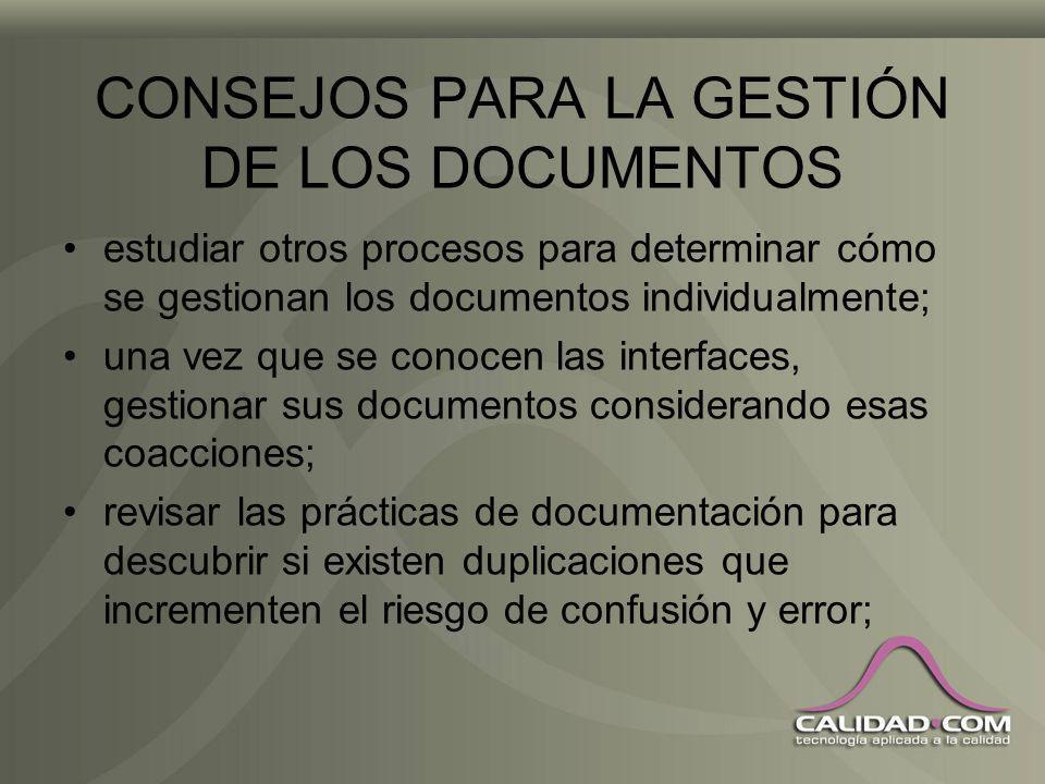 CONSEJOS PARA LA GESTIÓN DE LOS DOCUMENTOS La gestión de los documentos es un proceso más del sgc y debe tratarse como tal; no existe la mejor manera