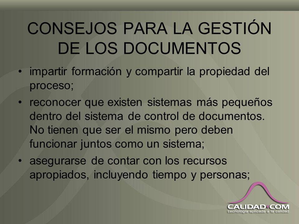 CONSEJOS PARA LA GESTIÓN DE LOS DOCUMENTOS estudiar otros procesos para determinar cómo se gestionan los documentos individualmente; una vez que se co