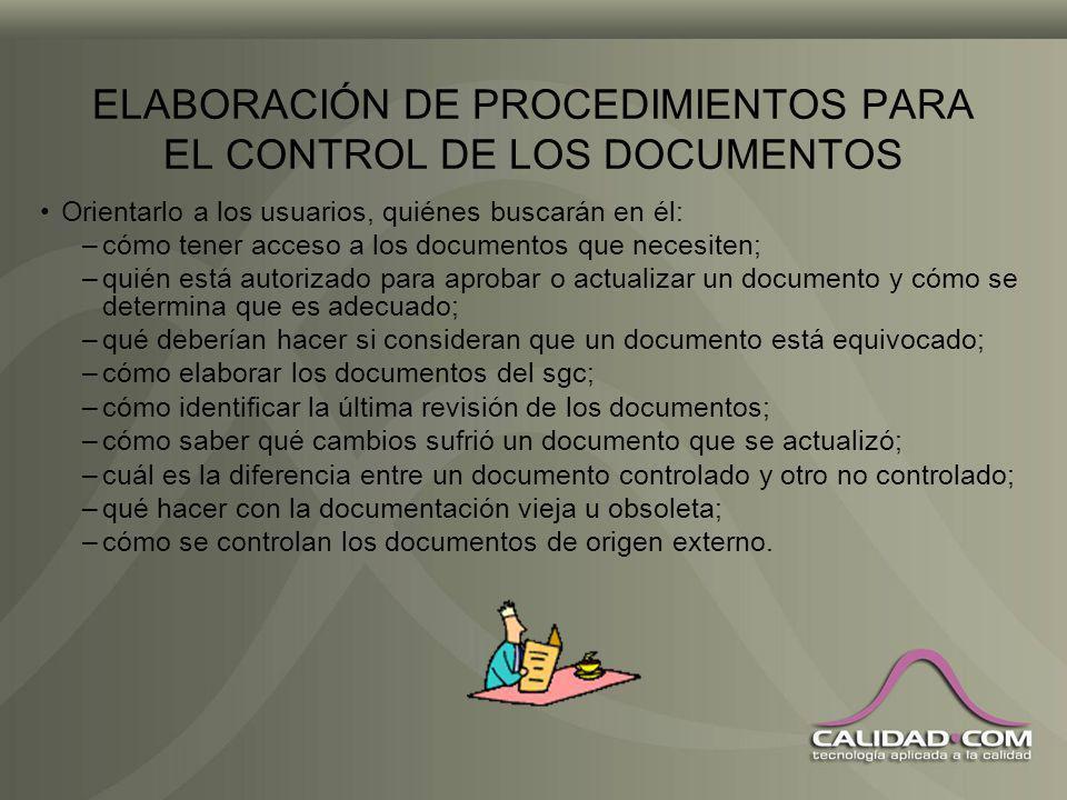 ELABORACIÓN DE PROCEDIMIENTOS PARA EL CONTROL DE LOS DOCUMENTOS Escribirlo después de evaluar: –los diversos tipos y cantidad de documentos existentes
