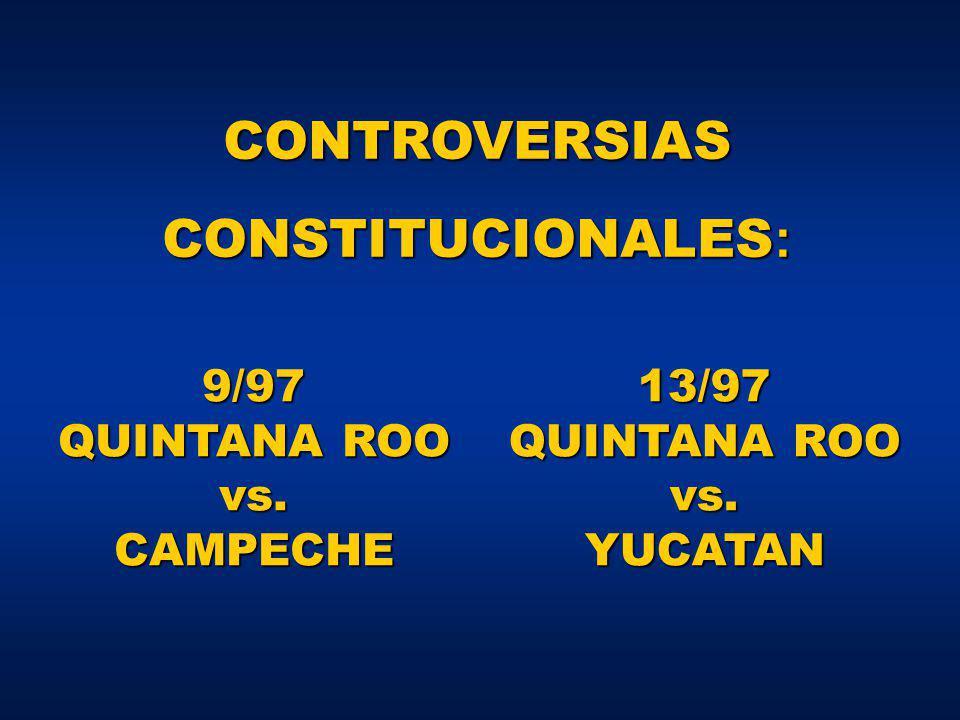 9/97 QUINTANA ROO vs. CAMPECHE CONTROVERSIAS CONSTITUCIONALES : 13/97 QUINTANA ROO vs. YUCATAN