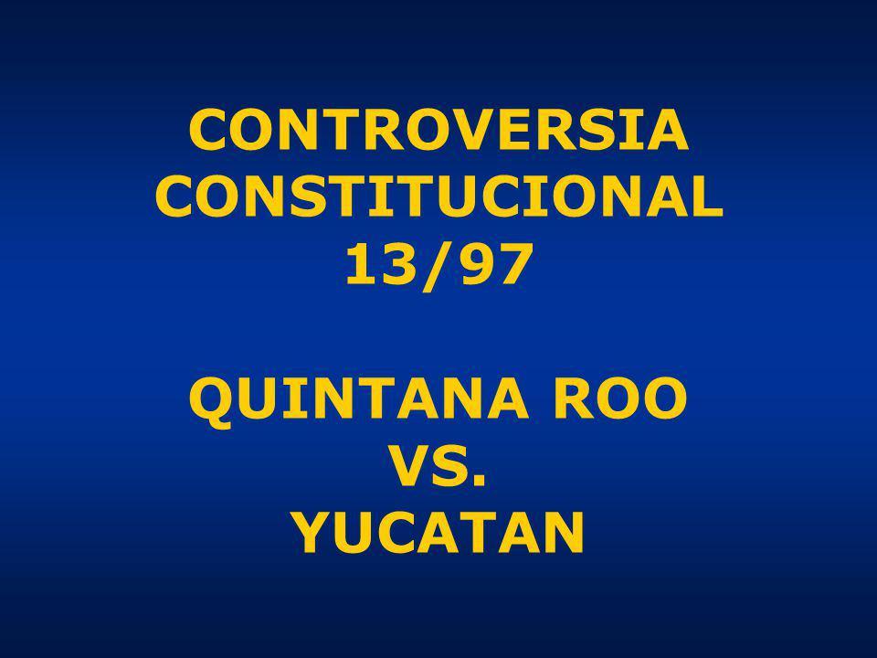 CONTROVERSIA CONSTITUCIONAL 13/97 QUINTANA ROO VS. YUCATAN