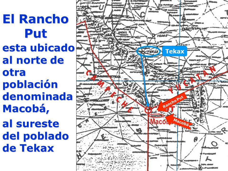 esta ubicado al norte de otra población denominada Macobá, al sureste del poblado de Tekax Tekax Macobá Rancho Put El Rancho Put