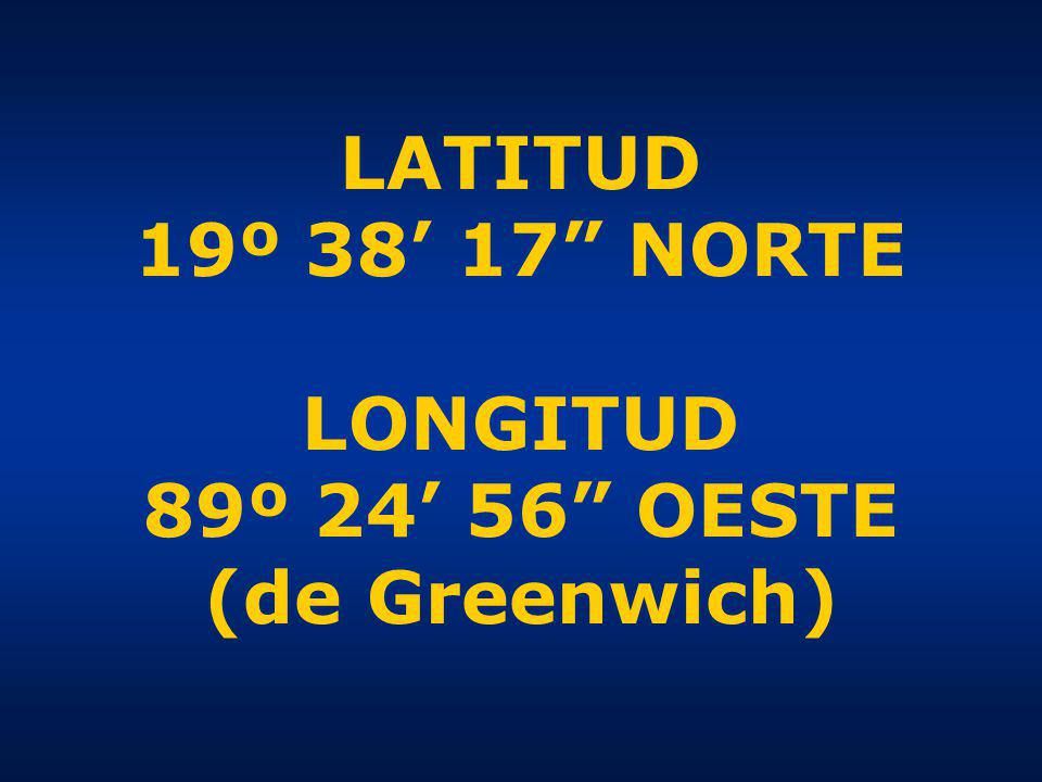 LATITUD 19º 38 17 NORTE LONGITUD 89º 24 56 OESTE (de Greenwich)