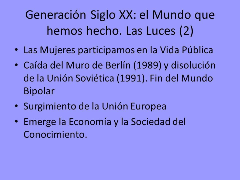 Generación Siglo XX: el Mundo que hemos hecho. Las Luces (2) Las Mujeres participamos en la Vida Pública Caída del Muro de Berlín (1989) y disolución