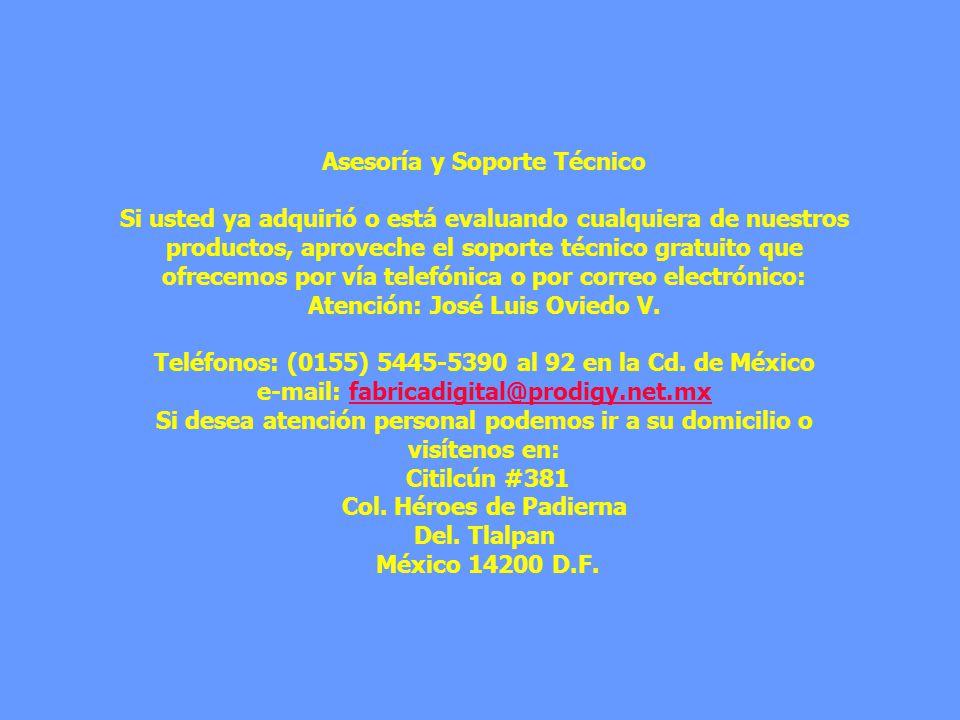 Asesoría y Soporte Técnico Si usted ya adquirió o está evaluando cualquiera de nuestros productos, aproveche el soporte técnico gratuito que ofrecemos