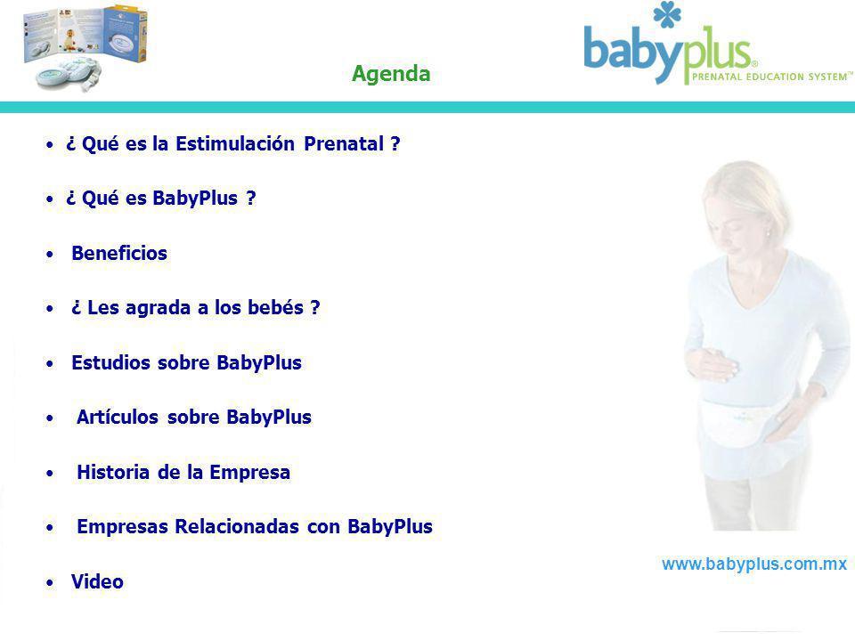 Agenda ¿ Qué es la Estimulación Prenatal ? ¿ Qué es BabyPlus ? Beneficios ¿ Les agrada a los bebés ? Estudios sobre BabyPlus Artículos sobre BabyPlus