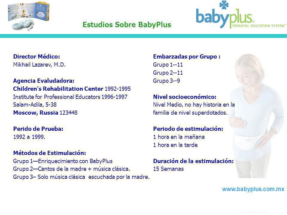 Estudios Sobre BabyPlus Director Médico: Mikhail Lazarev, M.D. Agencia Evaludadora: Children's Rehabilitation Center 1992-1995 Institute for Professio