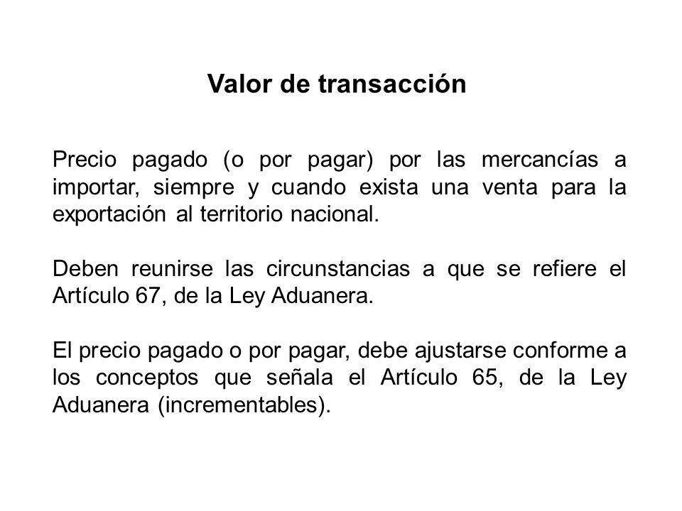 Precio pagado (o por pagar) por las mercancías a importar, siempre y cuando exista una venta para la exportación al territorio nacional.