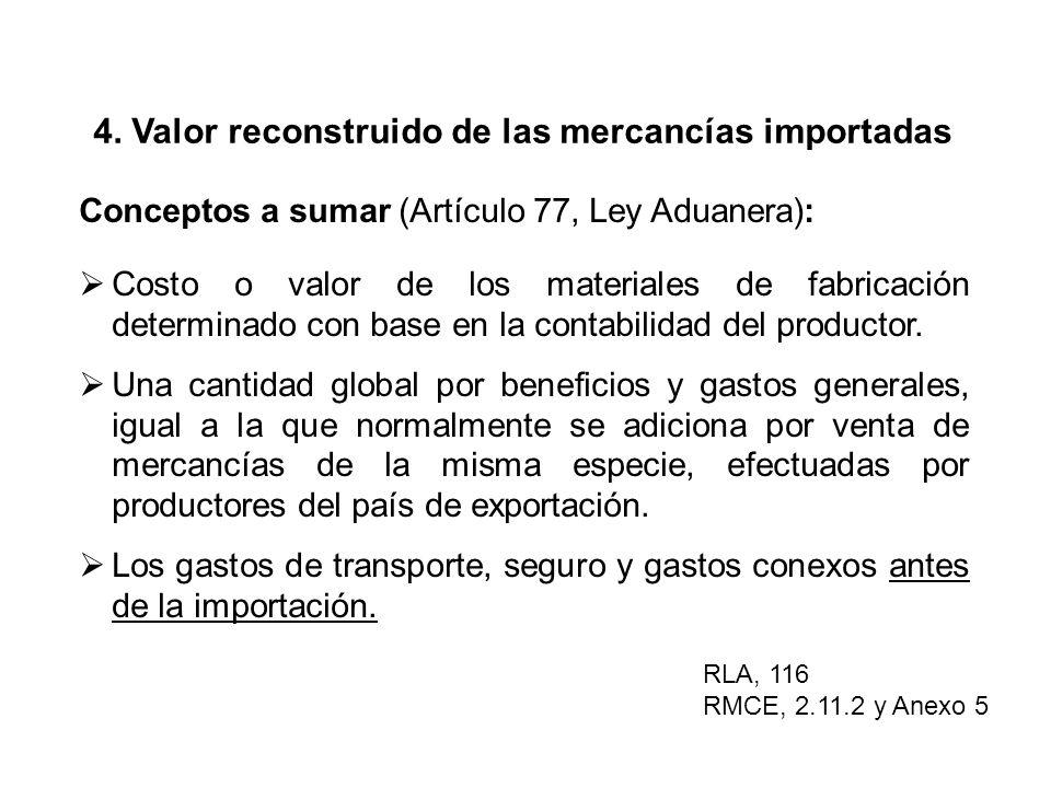 4. Valor reconstruido de las mercancías importadas RLA, 116 RMCE, 2.11.2 y Anexo 5 Conceptos a sumar (Artículo 77, Ley Aduanera): Costo o valor de los