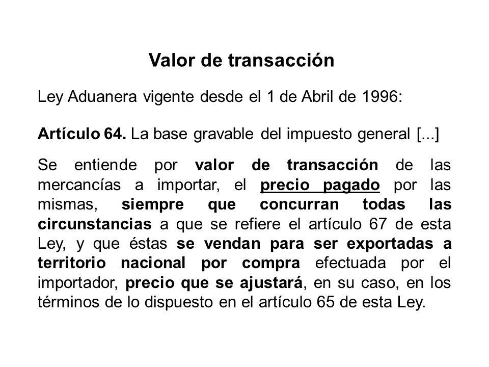 Valor de transacción Ley Aduanera vigente desde el 1 de Abril de 1996: Artículo 64.