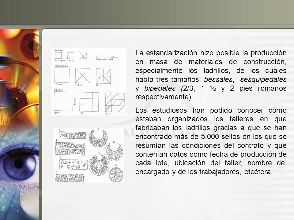 La estandarización hizo posible la producción en masa de materiales de construcción, especialmente los ladrillos, de los cuales había tres tamaños: be