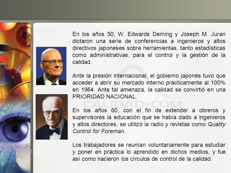 En los años 50, W. Edwards Deming y Joseph M. Juran dictaron una serie de conferencias a ingenieros y altos directivos japoneses sobre herramientas, t