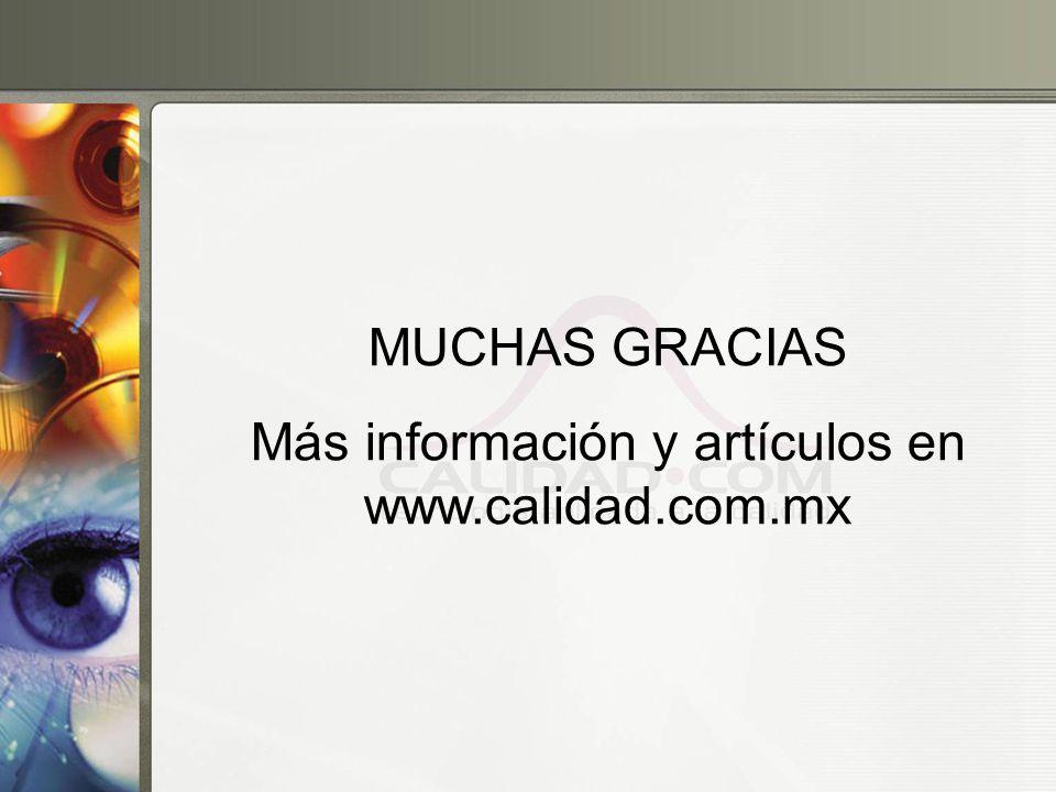 MUCHAS GRACIAS Más información y artículos en www.calidad.com.mx