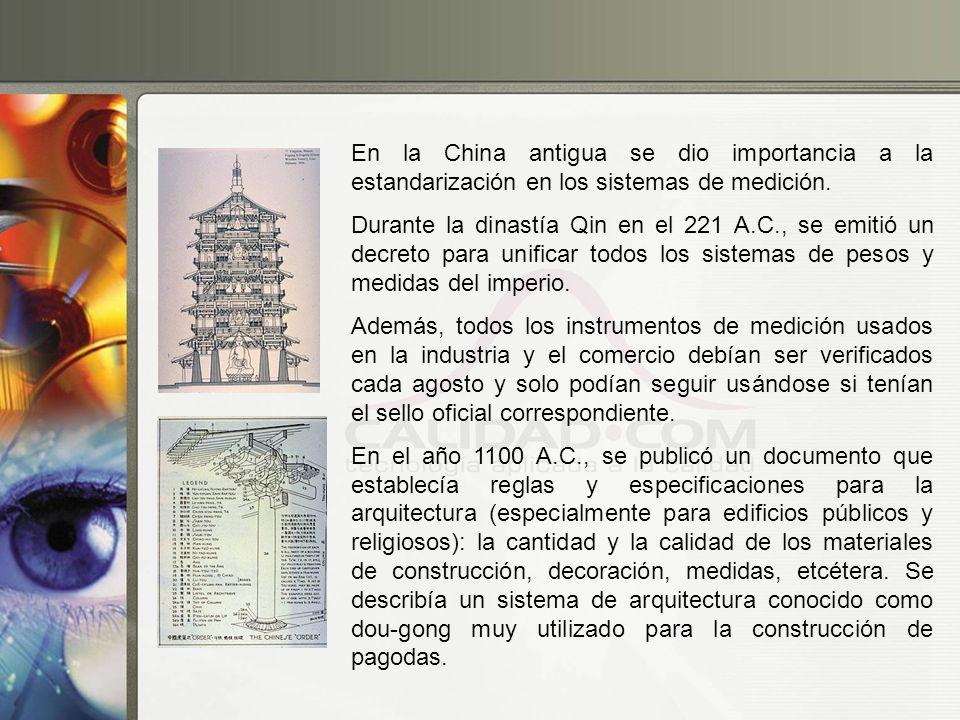 En la China antigua se dio importancia a la estandarización en los sistemas de medición. Durante la dinastía Qin en el 221 A.C., se emitió un decreto