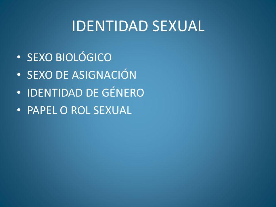 IDENTIDAD SEXUAL SEXO BIOLÓGICO SON LAS CARACTERÍSTICAS FÍSICAS DETERMINADAS GENÉTICAMENTE QUE UBICAN A LOS INDIVIDUOS DE UNA ESPECIE SEXUADA EN UNO DE LOS EXTREMOS REPRODUCTIVAMENTE COMPLEMENTARIOS.
