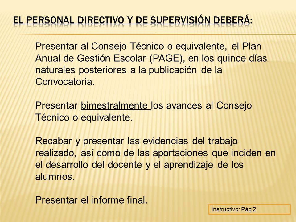 Presentar al Consejo Técnico o equivalente, el Plan Anual de Gestión Escolar (PAGE), en los quince días naturales posteriores a la publicación de la C
